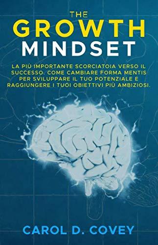 9781660683970: The Growth Mindset: La più Importante Scorciatoia verso il Successo. Come Cambiare Forma Mentis per Sviluppare il tuo Potenziale e Raggiungere i tuoi Obiettivi più Ambiziosi