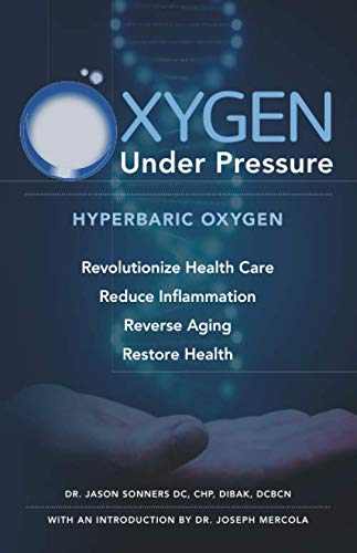9781661251352: Oxygen Under Pressure: Using Hyperbaric Oxygen to Restore Health, Reduce Inflammation, Reverse Aging and Revolutionize Health Care