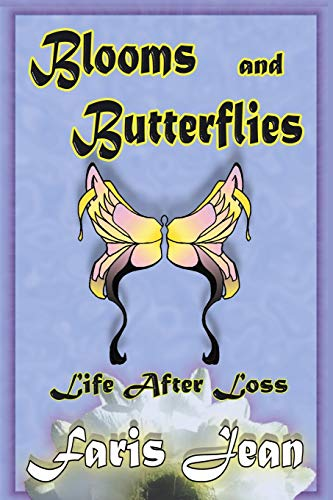 Blooms ans Butterflies: Life After Loss (Paperback): Faris Jean Atkinson
