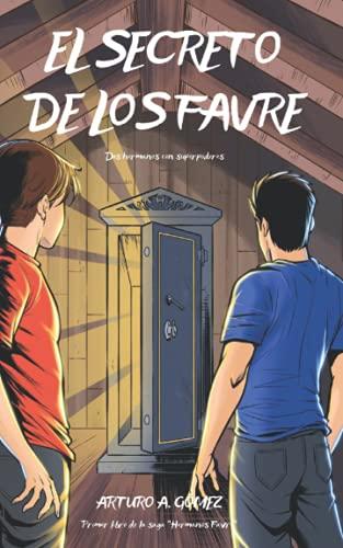 9781670214294: EL SECRETO DE LOS FAVRE: Dos hermanos descubren un gran superpoder que sobrevive a generaciones y emprenden una aventura junto con sus mejores amigos en la búsqueda de un valioso tesoro (Libro 1)