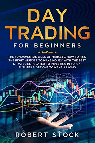 9781670659927: DAY TRADING FOR BEGINNERS: THE FUNDAMENTAL BIBLE OF MARKETS. HOW TO FIND THE RIGHT MINDSET TO MAKE MONEY WITH THE BEST STRATEGIES RELATED TO INVESTING IN FOREX, FUTURES & OPTIONS TO MAKE A LIVING: 2