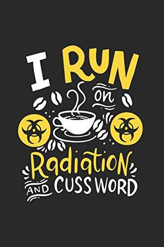 I Run On Caffeine Radiation and Cuss: Radiation, Caffeine