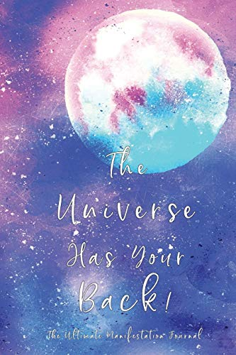9781670939142: The Universe Has Your Back!: Message from The Universe: Effective Manifestation Journal Workbook by using Scripting with Law of Attraction. WORKS like Magic !