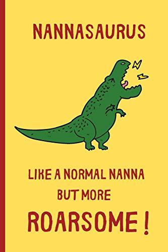 9781671022935: Nannasaurus, Like A Normal Nanna But More Roarsome: Small / journal / notebook. Gift for Nanna, Mothers Day, Christmas, Birthday, Nan, Grandma