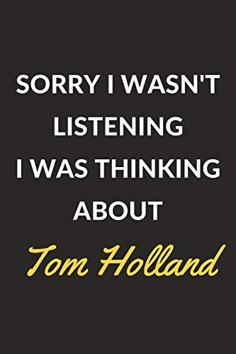 """9781671114968: Sorry I Wasn't Listening I Was Thinking About Tom Holland: A Tom Holland Journal Notebook to Write Down Things, Take Notes, Record Plans or Keep Track of Habits (6"""" x 9"""" - 120 Pages)"""