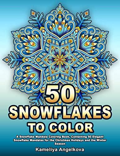 9781671123670: 50 SNOWFLAKES TO COLOR: A Snowflake Mandala Coloring Book, Containing 50 Elegant Snowflake Mandalas for the Christmas Holidays and the Winter Season