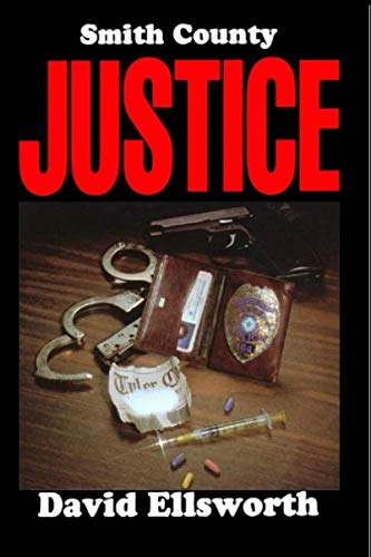 Smith County Justice: A true story of: Ellsworth PhD, David