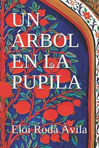 9781673169232: UN ÁRBOL EN LA PUPILA