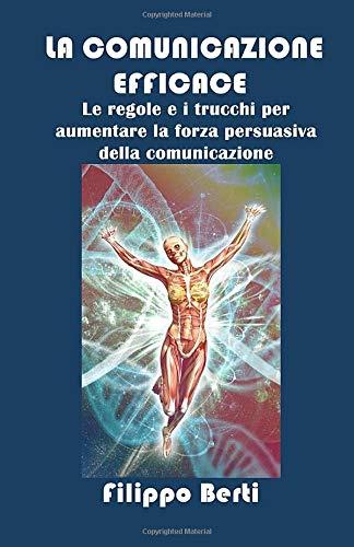 9781673677041: COMUNICAZIONE EFFICACE: Le regole e i trucchi per aumentare la forza persuasiva della comunicazione