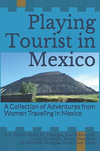 Playing Tourist in Mexico: A Collection of: Flores, C.E.; Vanegas,