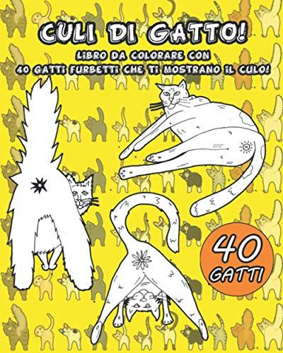 9781675184622: CULI DI GATTO: Libro da colorare con 40 gatti furbetti che ti mostrano il culo! Idea perfetta per regalo scherzo divertente e libro rilassante da colorare! (Per amanti dei gatti)