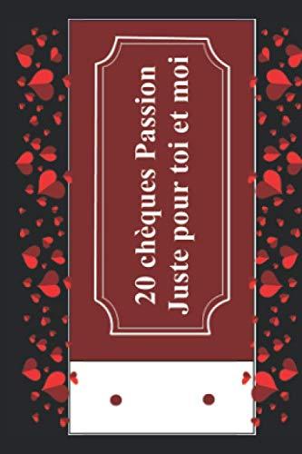 9781676734000: 20 chèques Passion Juste pour toi et moi: Un chéquier coquin comprenant 20 bons colorés, cadeaux à offrir à son amoureux(se) pour des moments érotiques, romantiques et sensuelles. Moins de 10 euro