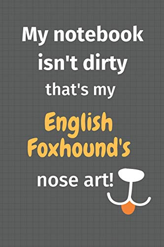 9781677662753: My notebook isn't dirty that's my English Foxhound's nose art: For English Foxhound Dog Fans