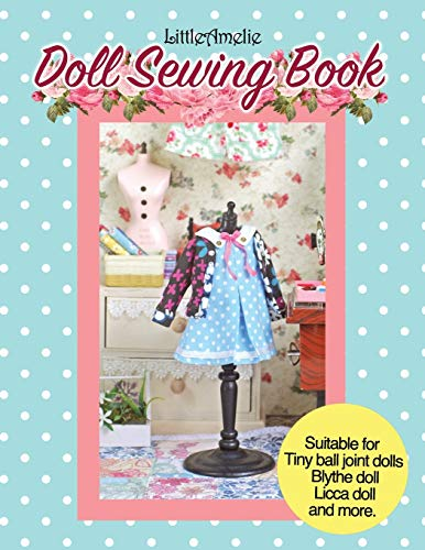 9781678365813: LittleAmelie Doll Sewing Book: Total of 10 doll clothes patterns with instruction photos step by step. Very easy to follow for beginner to ... for Tiny Ball joint dolls and Fashion dolls