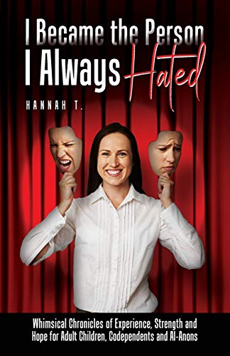 9781678491741: I Became the Person I Always Hated: Whimsical Chronicles of Experience, Strength and Hope for Adult Children, Codependents and Al-Anons