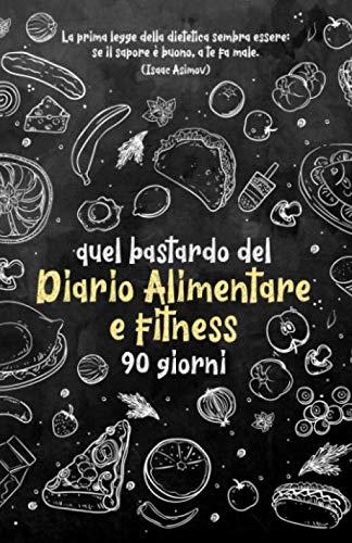 9781678869267: Quel bastardo del Diario Alimentare e fitness 90 giorni: Personal planner su alimentazione e attività fisica per raggiungere il benessere