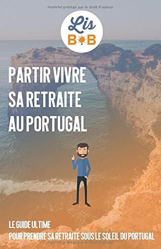 9781679457227: Partir vivre sa retraite au Portugal - Édition 2020: Le guide ultime pour passer sa retraite sous le soleil du Portugal