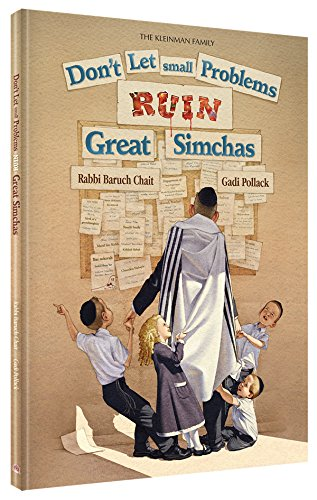 Don't Let Small Problems RUIN Great Simchas: Rabbi Baruch Chait