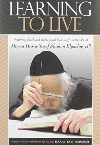 9781680252019: Learning to Live: An Unforgettable Spiritual Portrait of HaRav Yosef Shalom Elyashiv zt