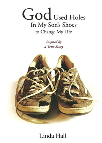 God Used Holes in My Son Shoe's to Change My Life: Hall, Linda