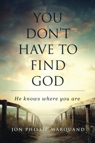 9781680283181: You Don't Have to Find God: He Knows Where You Are
