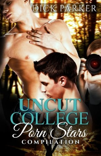 9781680300345: Uncut: College Porn Stars Compilation: Hot Gay Romance Erotica