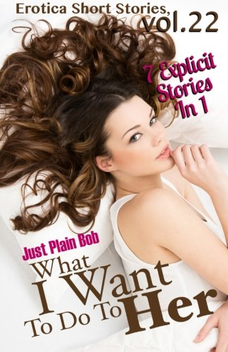 9781680303650: What I Want To Do To Her: 7 Explicit Stories In 1