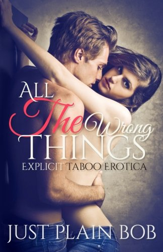 9781680306217: All The Wrong Things: Explicit Taboo Erotica
