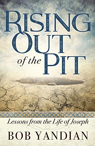 Rising Out of the Pit: Lessons from the Life of Joseph: Yandian, Bob