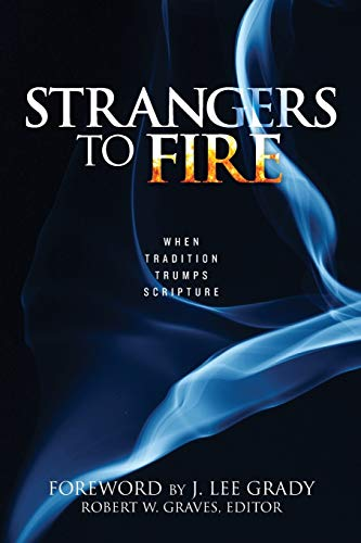 9781680310863: Strangers to Fire: When Tradition Trumps Scripture
