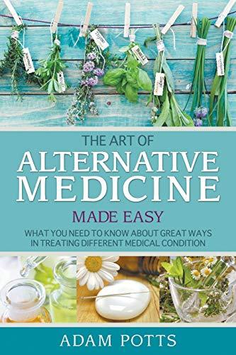 The Art of Alternative Medicine Made Easy: Adam Potts