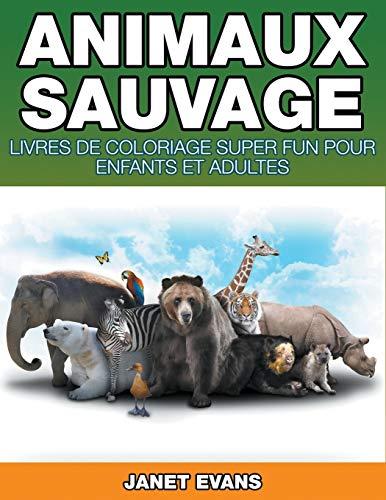 9781680324297: Animaux Sauvages: Livres De Coloriage Super Fun Pour Enfants Et Adultes (Bonus: 20 Pages de Croquis)