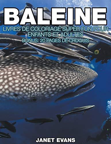 9781680324372: Baleine: Livres De Coloriage Super Fun Pour Enfants Et Adultes (Bonus: 20 Pages de Croquis) (French Edition)