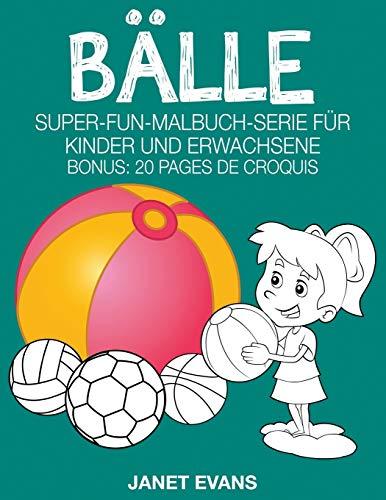 Bälle: Super-Fun-Malbuch-Serie für Kinder und Erwachsene (Bonus: