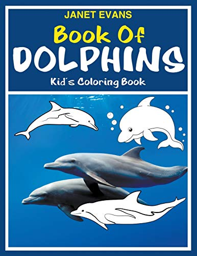 Book of Dolphins: Kid's Coloring Book: Evans, Janet