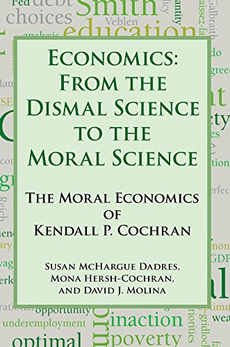 Economics: From the Dismal Science to the Moral Science, the Moral Economics of Kendall P. Cochran:...