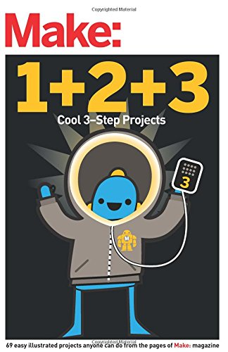 Make: Easy 1+2+3 Projects: From the Pages of Make:: Make:, The Editors of