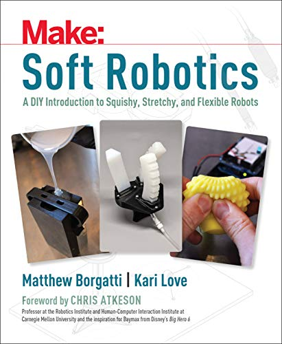 9781680450934: Soft Robotics: A DIY Introduction to Squishy, Stretchy, and Flexible Robots