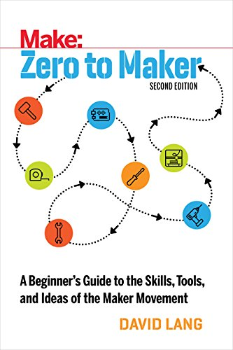 9781680453416: Zero to Maker: A Beginner's Guide to the Skills, Tools, and Ideas of the Maker Movement (Make: Technology on Your Time)