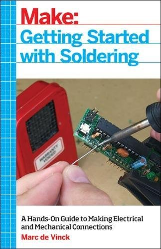 Getting Started with Soldering: A Hands-On Guide to Making Electrical and Mechanical Connections 9781680453843 Getting Started with Soldering not only teaches new makers and experimenters the core principles of soldering, it also functions as an e