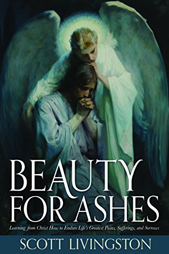9781680476347: Beauty for Ashes: Learning from Christ How to Endure Life's Greatest Pains, Sufferings, and Sorrows