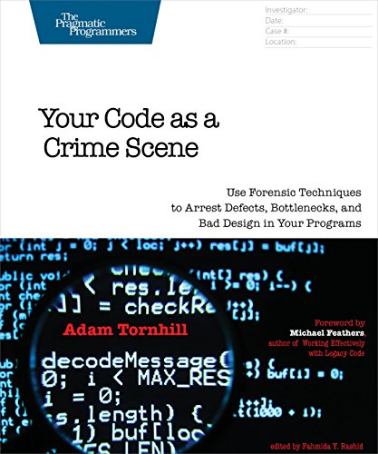 9781680500387: Your Code as a Crime Scene: Use Forensic Techniques to Arrest Defects, Bottlenecks, and Bad Design in Your Programs (The Pragmatic Programmers)