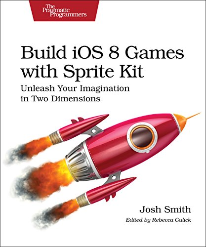 9781680500394: Build iOS 8 Games with Sprite Kit: Unleash Your Imagination In Two Dimensions