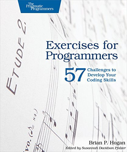 Exercises for Programmers: 57 Challenges to Develop Your Coding Skills: Hogan, Brian P.