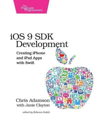 iOS 9 SDK Development: Creating iPhone and iPad Apps with Swift: Adamson, Chris; Clayton, Janie