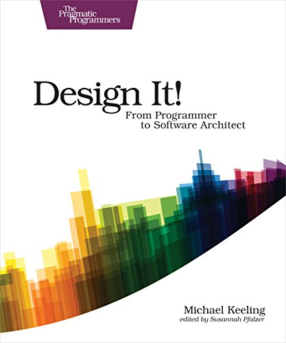 Design It From Programmer To Software Architect The Pragmatic Programmers Keeling