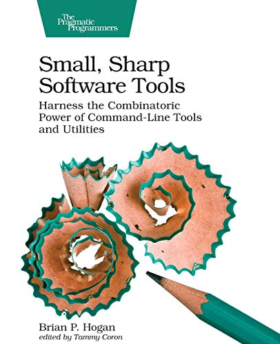 9781680502961: Small, Sharp Software Tools: Harness the Combinatoric Power of Command-Line Tools and Utilities