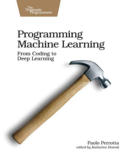 9781680506600: Programming Machine Learning: From Coding to Deep Learning: From Zero to Deep Learning