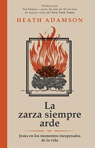 9781680660241: La zarza siempre arde: Jesús en los momentos inesperados de la vida (Spanish Edition)