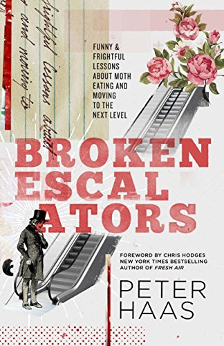 Broken Escalators: Funny & Frightful Lessons about Moth Eating and Moving to the Next Level: ...